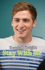 Stay With Me (Kendall Knight/Schmidt) by wernythepoohx