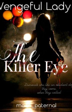 The Killer Eye ,Vengeful Lady (Complete) by moon_paternal