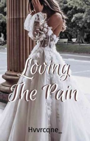 Loving The Pain (OnGoing) by hvvrcqne_