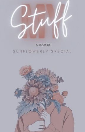 ~𝐌𝐲 𝐒𝐭𝐮𝐟𝐟 by -sunflowerlyspecial-
