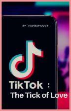 Tiktok : The Tick of Love  by Cupidityzzzz