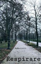 Respirare [COMPLETA] di MyWorldf30