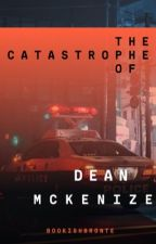 The Catastrophe of Dean Mckenzie  by bookishbronte