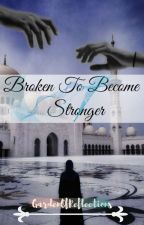 Broken To Become Stronger  by GardenOfReflections