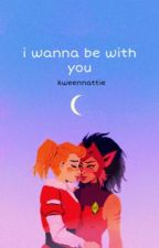 i wanna be with you {catradora} by bisexualluz