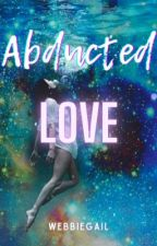 Abducted Love by webbiegail