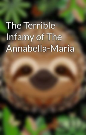 The Terrible Infamy of The Annabella-Maria by GreatFictionJeff