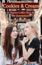 Cookies & Cream: A Chaesoo Coffee Shop AU by QueenJulia24