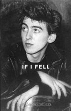 If I Fell (The Beatles/George Harrison Story) by Savoytruffless