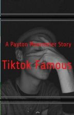 Tiktok Famous: A Payton Moormeier Story  by payt0nswh0re