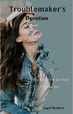 Troublemaker's devotion  by angelherbert0
