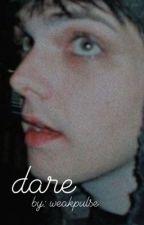 dare - frerard by weakpulse