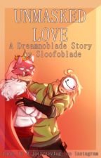 unmasked love   dreamnoblade by sloofoblade