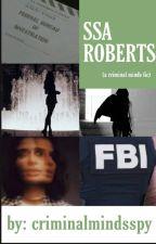 SSA Roberts (a criminal minds fic) by kammorrisstories