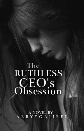 The Ruthless CEO's Obsession by abbyygaiieel