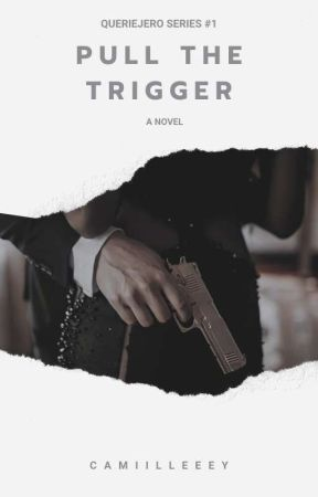 Pull The Trigger (Queriejero Series #1) by Camiilleeey