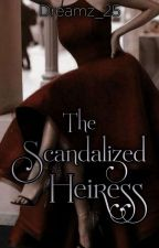 The Scandalized Heiress  by Dreamz_25