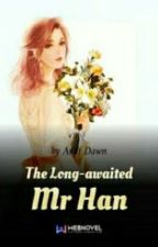 THE LONG-AWAITED MR HAN (541- by MoumitaMouly