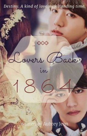 Lovers Back in 1864 [Jungkook x Reader x Taehyung] by MrsJeon1864