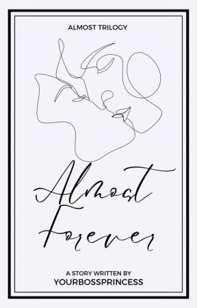 Almost Forever✔️ by YourBossPrincess