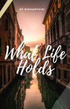 What Life Holds by Nidharthini