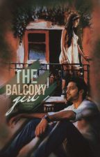 The Balcony Girl ✓ by fanaticwriterr