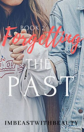 Forgetting the PAST (book 2) series 3 Completed by Imbeastwithbeauty