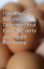 How You Can Successfully Determine Real Estate Property Just before Purchasing by alec7tax