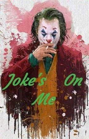 Joke's On Me (Joker Fanfic) by Vampirechick13