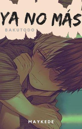 Ya no más.  [BakuTodo] by Maykede