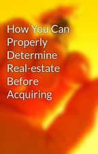 How You Can Properly Determine Real-estate Before Acquiring by april7raul
