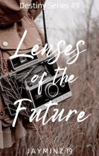 Lenses of the Future (Destiny Series #3) by Jayminz19
