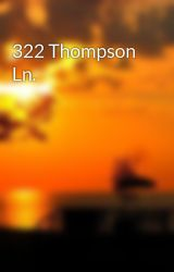 322 Thompson Ln. by JayeWhite