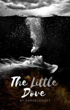 The Little Dove | COMPLETED | by darkblonde1