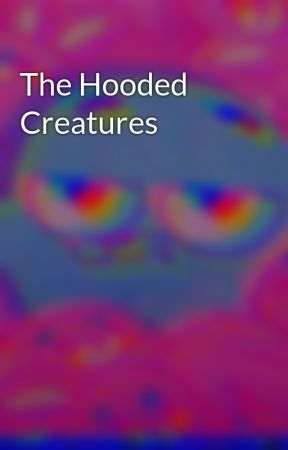 The Hooded Creatures by sothishappened