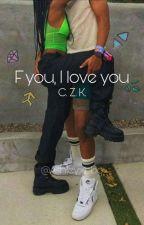 F You, I Love You by Kuwonusxbabygirl