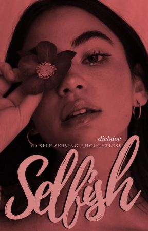 SELFISH by dickdoc