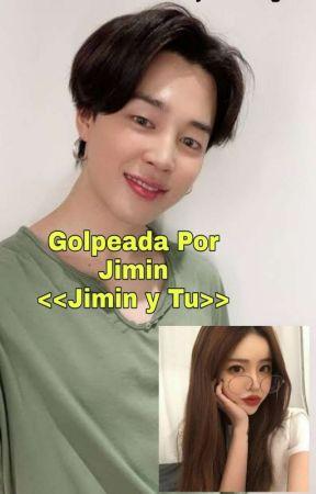 Golpeada Por Jimin <<Jimin y tu>> by CristalInga6