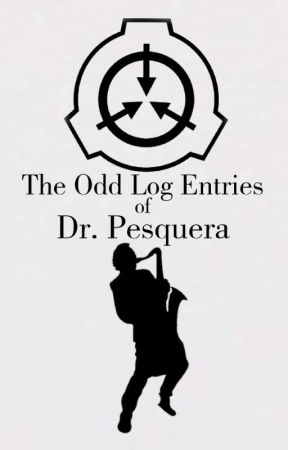 The Odd Log Entries of Doctor Pesquera by SirPardemen