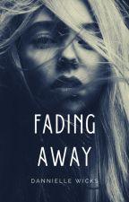 FADING AWAY by dhwicks