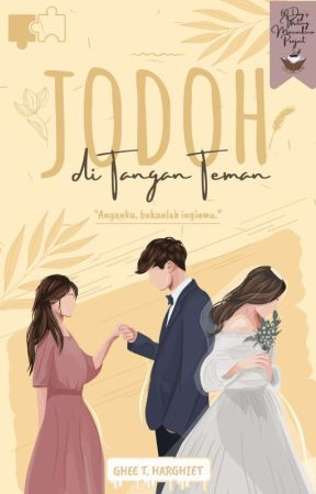 Jodoh di Tangan Teman [On Going] by GhietaPrincess