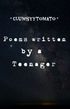 Poems Written By A Teenager  by ClumsyyTomato