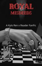 Royal Misdeeds (Kylo Renx Reader) by BlairTheWitch60