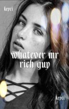 Whatever Mr. Rich Guy by -Kexci0987