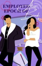 Employed Epoch of Alex Brook | Humor-Romance (Completed) by vineethereader