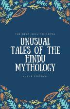 UNUSUAL TALES OF THE HINDU MYTHOLOGY by Mythologicalfreak