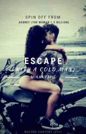 Escape (With a Cold Man) by MikaArayu