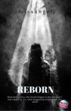 The Reborn ✔️ by -missangel-