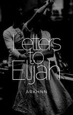 Letters to Elijah by ARKHNN