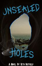Unsealed Holes by The_Words_Flow